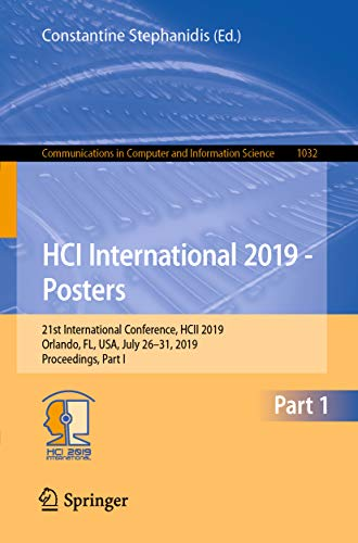 HCI International 2019 - Posters: 21st International Conference, HCII 2019, Orlando, FL, USA, July 26-31, 2019, Proceedings, Part I (Communications in ... Science Book 1032) (English Edition)
