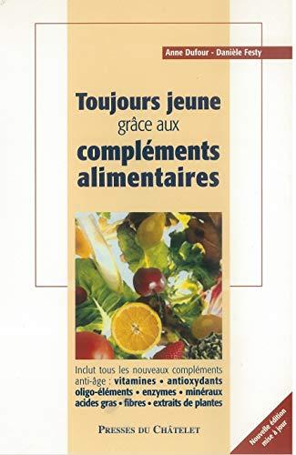 Toujours jeune, grâce aux compléments alimentaires par Danièle Festy, Anne Dufour