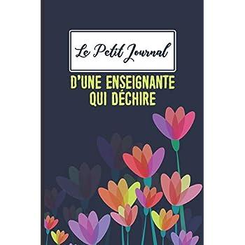 Le Petit Journal d'une Enseignante qui Déchire: Petit Journal Intime de Poche ou Carnet de Notes pour toute éducatrice ou enseignante ... de l'éducation. Cadeau pour Enseignantes.