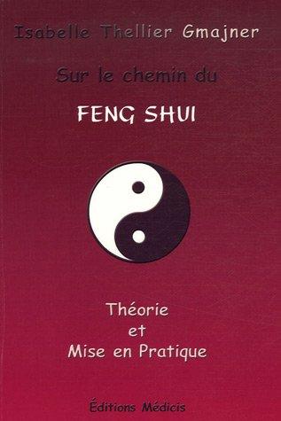 Sur le chemin du Feng Shui : Théorie et mise en pratique par Thellier Gmajner