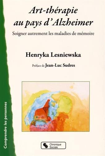 Art-thérapie au pays d'Alzheimer : Soigner autrement les malades de la mémoire par Henryka-Katia Lesniewska