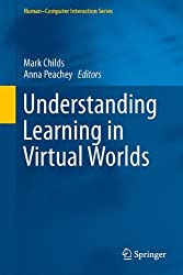 Understanding Learning in Virtual Worlds (Human-Computer Interaction Series) (2013-09-11)