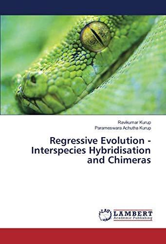 Regressive Evolution - Interspecies Hybridisation and Chimeras