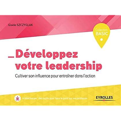 Développez votre leadership: Cultiver son influence pour entraîner dans l'action