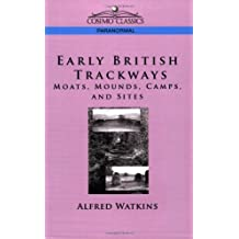 Early British Trackways: Moats, Mounds, Camps and Sites (Cosimo Classics Paranormal) by Alfred Watkins (1-Nov-2005) Paperback