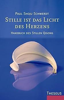 Stille ist das Licht des Herzens: Handbuch des stillen Qigong