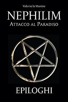 Nephilim: Attacco al Paradiso - Epiloghi di [la Martire, Valerio]