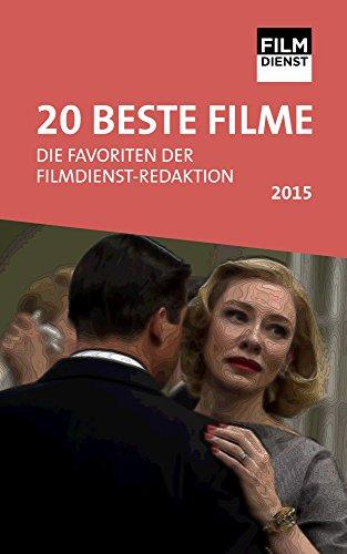 20 Beste Filme - Die Favoriten der FILMDIENST Redaktion 2015: Höhepunkte, Interviews, Portraits Kritikerinnen und Kritiker im FILMDIENST hatten die Wahl
