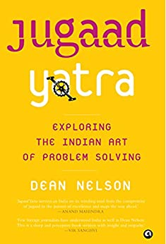 Jugaad Yatra: Exploring the Indian Art of Problem Solving by [Nelson, Dean]