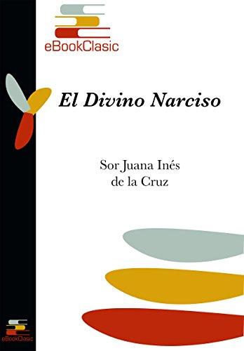 El Divino Narciso (Anotado) por Sor Juana Ines de la Cruz