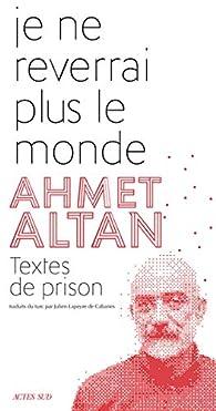 Je ne reverrai plus le monde : Textes de prison par Ahmet Altan