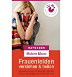 { FRAUENLEIDEN VERSTEHEN & HEILEN - BLASENENTZUNDUNG, SCHEIDENPILZ, MIGRANE, MENSTRUATIONSBESCHWERDEN UND PMS (GERMAN) } By Missou, Madame ( Author ) [ Nov - 2013 ] [ Paperback ]