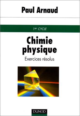 Chimie physique : Exercices résolus de premier cycle