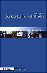 Der Musikverlag - ein Einstieg (ebam business library)