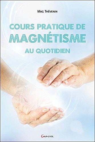 Cours pratique de magnétisme au quotidien par Mag Thévenin