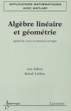 Algèbre linéaire et géométrie : Rappel de cours et exercices corrigés par Luc Jolivet