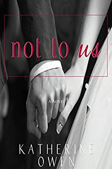 Not To Us: A love story by [Owen, Katherine]