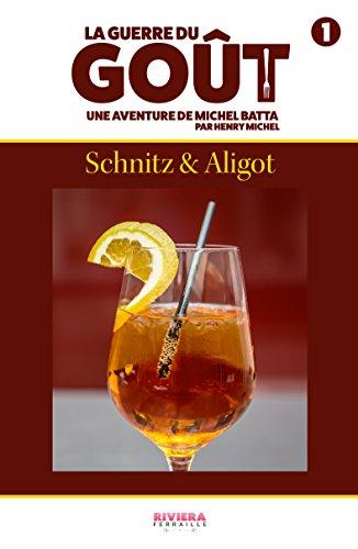 La Guerre du Goût Tome 1 : Schnitz & Aligot: Une aventure de Michel Batta par Henry Michel