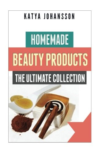 Homemade Beauty Products: The Ultimete Recipe Collection of Homemade Deodorant, Homemade Soap, Homemade Shampoo, Homemade Body Butter, Homemade Cosmetics, Homemade Condiments And More -