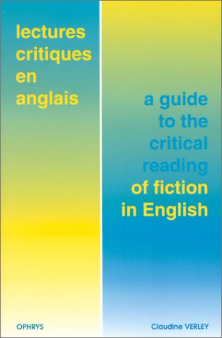 Lectures critiques en anglais. A guide to the critical reading of fiction in English
