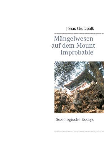 Mängelwesen auf dem Mount Improbable: Soziologische Essays