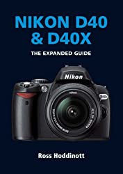 Nikon D40 & D40X (The Expanded Guide) by Ross Hoddinott (2007-11-01)