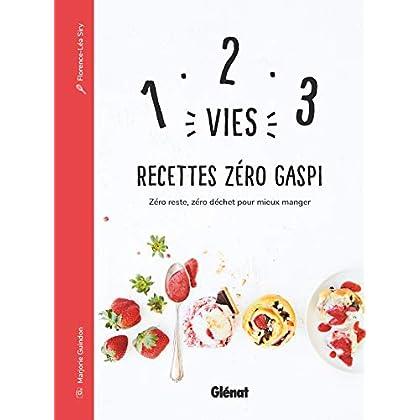 1, 2, 3 Vies : Recettes Zéro Gaspi: Zéro reste, zéro déchet pour mieux manger