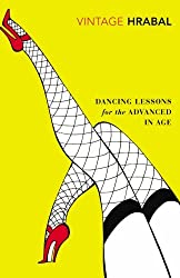 Dancing Lessons for the Advanced in Age (Vintage Classics) by Bohumil Hrabal (2009-08-06)