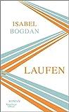 Laufen: Roman von Isabel Bogdan