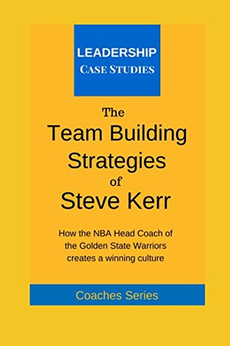 The Team Building Strategies of Steve Kerr: How the NBA Head Coach of the Golden State Warriors Creates a Winning Culture por Leadership Case Studies