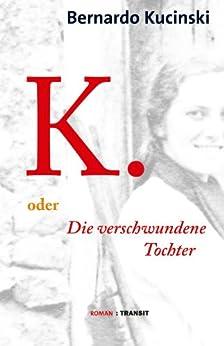 K. oder Die verschwundene Tochter: Roman