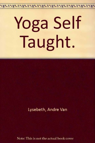 Yoga Self Taught. par Andre Van Lysebeth
