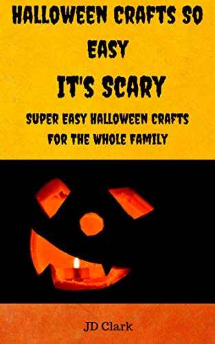 Halloween Crafts So Easy It's Scary: Super Easy Halloween Crafts For The Whole Family (English Edition) (Halloween-dekorationen Scary Basteln)