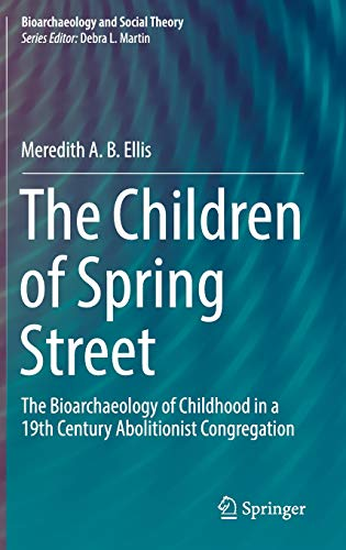 The Children of Spring Street: The Bioarchaeology of Childhood in a 19th Century Abolitionist Congregation (Bioarchaeology and Social Theory)