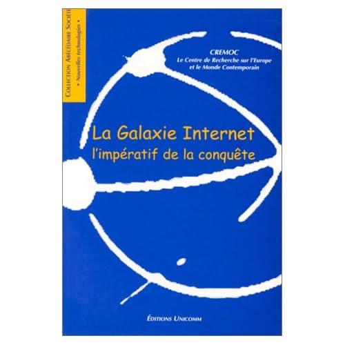La galaxie Internet. L'impératif de la conquête