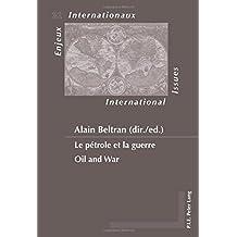 Le pétrole et la guerre / Oil and War (Enjeux internationaux / International Issues)