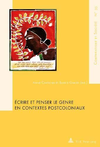Écrire et penser le genre en contextes postcoloniaux (Comparatisme et Société / Comparatism and Society, Band 35)