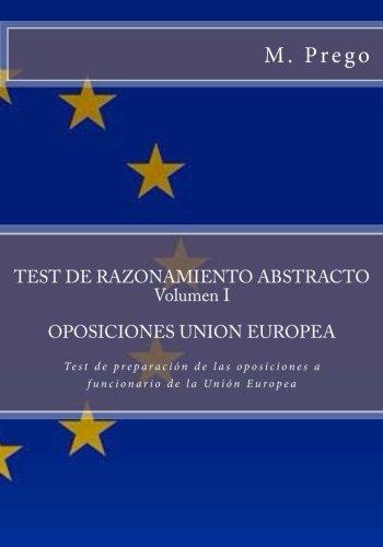 Test de RAZONAMIENTO ABSTRACTO. Volumen I. OPOSICIONES UNION EUROPEA: Test de preparación de las oposiciones a funcionario de la Unión Europea: Volume 3 por Mrs. M. Prego