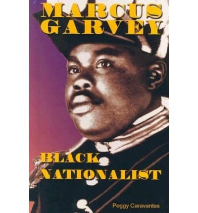 [( Marcus Garvey: Black Nationalist )] [by: Peggy Caravantes] [Oct-2003]