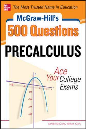 McGraw-Hill's 500 College Precalculus Questions: Ace Your College Exams (Mcgraw-hill's 500 Questions)