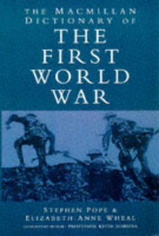 The Macmillan Dictionary of the First World War by Stephen Pope (1997-01-10)