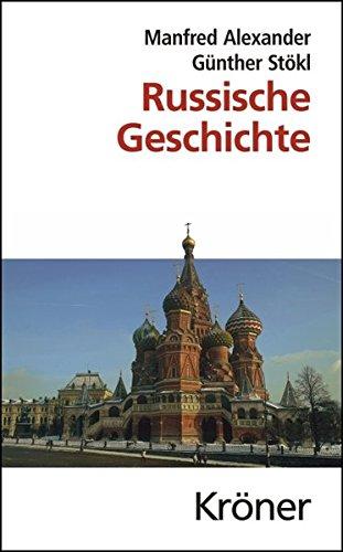 Russische Geschichte: Von den Anfängen bis zur Gegenwart (Kröners Taschenausgaben (KTA))