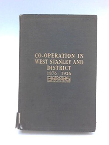 Co-Operation in West Stanley and District 1876-1926, or Jubilee History