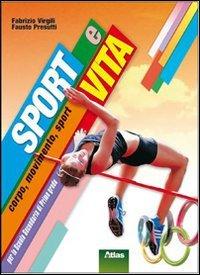 Sport e vita. Corpo, movimento, sport. Per le Scuole superiori