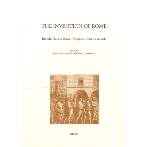 The Invention of Rome : Biondo Flavio's Roma Triumphans and its Worlds