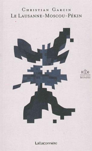 Le Lausanne-Moscou-Pékin : 1913-2013 par Christian Garcin