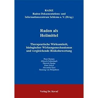 Radon als Heilmittel: Therapeutische Wirksamkeit, biologischer Wirkungsmechanismus und vergleichende Risikobewertung (HIPPOKRATES)