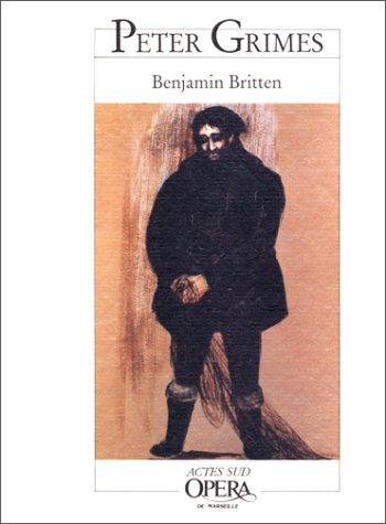 Peter Grimes : De Benjamin Britten, opéra en trois actes et un prologue