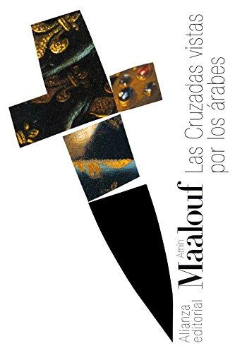 Las Cruzadas vistas por los árabes (El Libro De Bolsillo - Bibliotecas De Autor - Biblioteca Maalouf) por Amin Maalouf