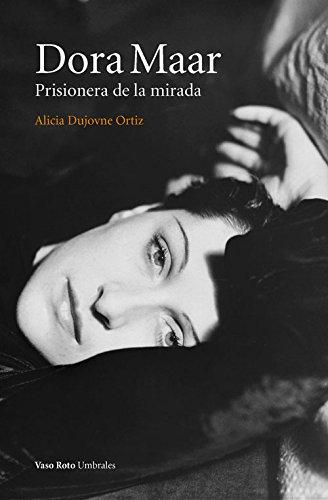 Dora Maar. Prisionera De La Mirada (Umbrales) por Alicia Dujovne Ortiz